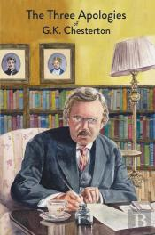 The Three Apologies Of G.K. Chesterton