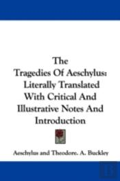 The Tragedies Of Aeschylus: Literally Tr