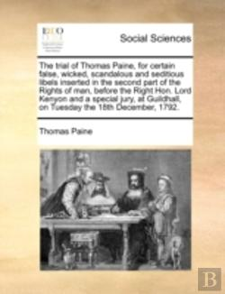 Bertrand.pt - The Trial Of Thomas Paine, For Certain False, Wicked, Scandalous And Seditious Libels Inserted In The Second Part Of The Rights Of Man, Before The Rig