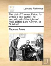 The Trial Of Thomas Paine, For Writing A