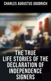 The True Life Stories Of The Declaration Of Independence Signers