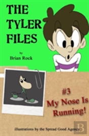 The Tyler Files #3: My Nose Is Running!