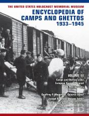 The United States Holocaust Memorial Museum Encyclopedia Of Camps And Ghettos, 19331945, Vol. Iii