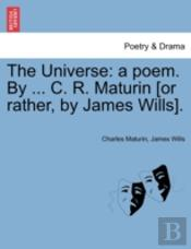 The Universe: A Poem. By ... C. R. Matur