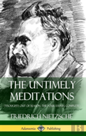 The Untimely Meditations (Thoughts Out Of Season -The Four Essays, Complete) (Hardcover)