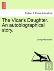 The Vicar'S Daughter. An Autobiographica