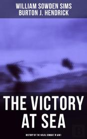 The Victory At Sea: History Of The Naval Combat In Ww1