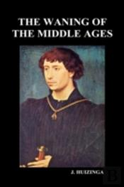 The Waning Of The Middle Ages  Hardback