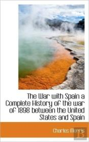 The War With Spain A Complete History Of