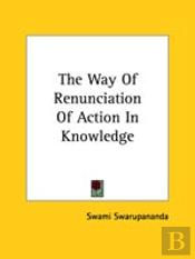 The Way Of Renunciation Of Action In Knowledge