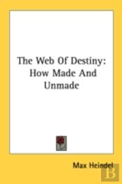The Web Of Destiny: How Made And Unmade