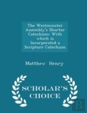 The Westminster Assembly'S Shorter Catec
