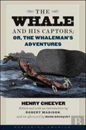 The Whale And His Captors; Or, The Whaleman'S Adventures