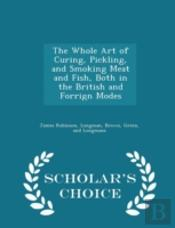 The Whole Art Of Curing, Pickling, And S