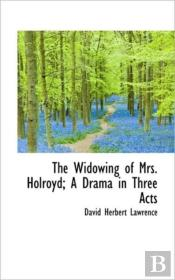 The Widowing Of Mrs. Holroyd; A Drama In