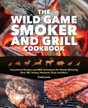 The Wild Game Smoker And Grill Cookbook
