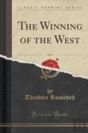 The Winning Of The West, Vol. 1 (Classic Reprint)