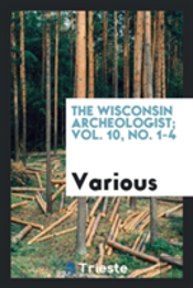The Wisconsin Archeologist; Vol. 10, No. 1-4