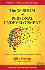 The Wisdom Of Personal Undevelopment
