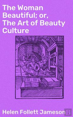 Bertrand.pt - The Woman Beautiful; Or, The Art Of Beauty Culture