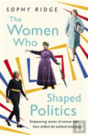 The Women Who Shaped Politics