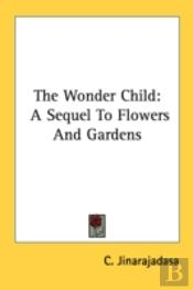 The Wonder Child: A Sequel To Flowers And Gardens