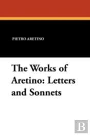 The Works Of Aretino: Letters And Sonnets