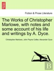 The Works Of Christopher Marlowe, With N