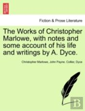 The Works Of Christopher Marlowe, With Notes And Some Account Of His Life And Writings By A. Dyce.