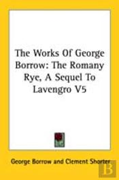 The Works Of George Borrow: The Romany Rye, A Sequel To Lavengro V5