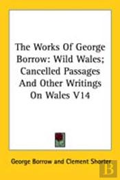 The Works Of George Borrow: Wild Wales; Cancelled Passages And Other Writings On Wales V14