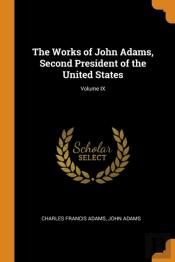 The Works Of John Adams, Second President Of The United States; Volume Ix
