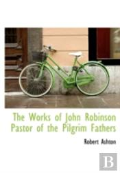 The Works Of John Robinson Pastor Of The