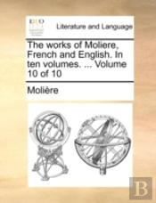 The Works Of Moliere, French And English