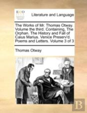 The Works Of Mr. Thomas Otway.  Volume T