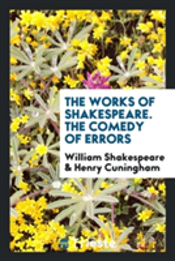 The Works Of Shakespeare. The Comedy Of Errors