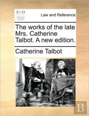 The Works Of The Late Mrs. Catherine Tal