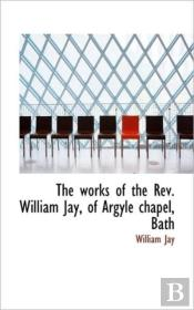 The Works Of The Rev. William Jay, Of Ar