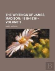 The Writings Of James Madison : 1819-183