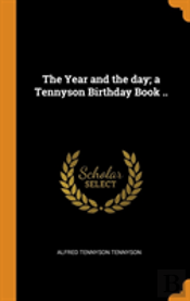 The Year And The Day; A Tennyson Birthday Book ..
