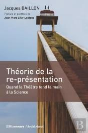 Theorie De La Re-Presentation - Quand Le Theatre Tend La Main A La Science