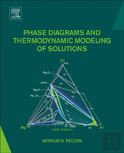 Thermodynamics, Phase Diagrams And Thermodynamic Modeling Of Solutions