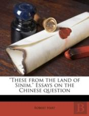 'These From The Land Of Sinim.' Essays On The Chinese Question