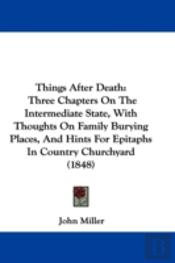 Things After Death: Three Chapters On Th