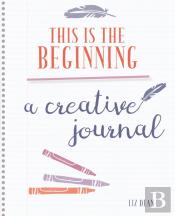This Is The Beginning - A Creative Journal