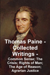 Thomas Paine -- Collected Writings Common Sense; The Crisis; Rights Of Man; The Age Of Reason; Agrarian Justice