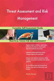 Threat Assessment And Risk Management Complete Self-Assessment Guide
