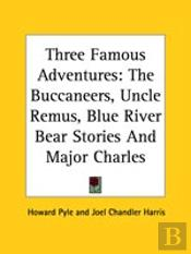 Three Famous Adventures: The Buccaneers, Uncle Remus, Blue River Bear Stories And Major Charles