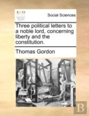 Three Political Letters To A Noble Lord,