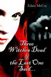Three Witches Dead & The Last One Said.
